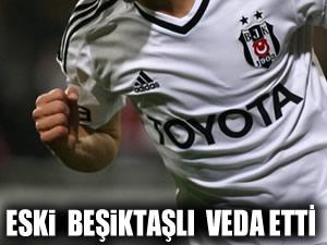Eski Beşiktaşlı veda etti