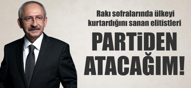 Kılıçdaroğlu: Rakı sofrasındakileri temizleyeceğim!