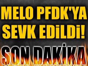 Melo PFDK'ya sevkedildi