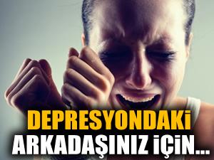 Depresyondaki arkadaşınız için yapmanız gerekenler