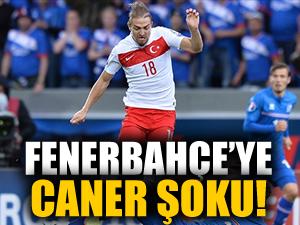 Caner'den Fenerbahçe'ye kötü haber!