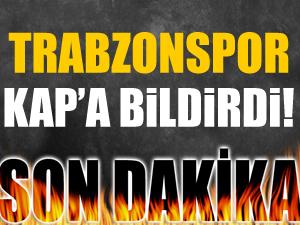 Trabzonspor, KAP'a bildirdi!