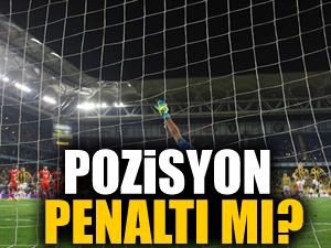 Pozisyon penaltı mıydı?