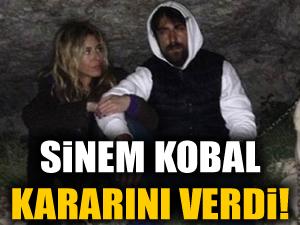 Sinem Kobal kararını verdi
