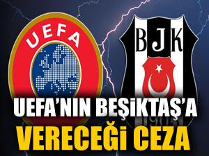 UEFA'nın Beşiktaş'a vereceği ceza belli oldu!