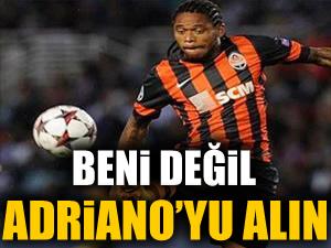 Beni değil Adriano'yu alın