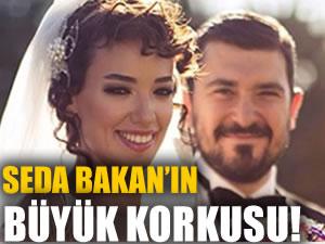Seda Bakan'ın büyük korkusu!