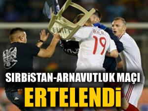 Sırbistan-Arnavutluk maçı ertelendi