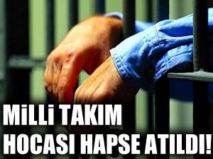 Eski Fenerbahçeli Milli Takım hocası hapse atıldı!