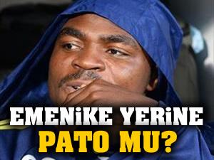 Emenike yerine Pato mu geliyor?