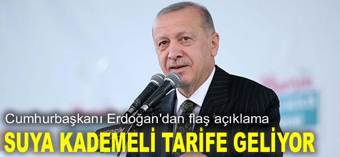 Cumhurbaşkanı Erdoğan: Suya kademeli tarife geliyor
