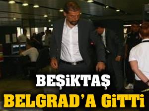 Beşiktaş, Belgrad'a gitti