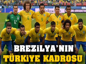 İşte Brezilya'nın Türkiye kadrosu