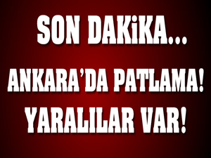 Ankara'da patlama, yaralılar var!