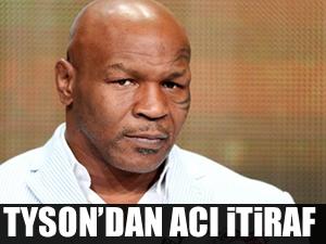 Mike Tyson'dan acı itiraf