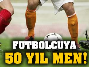 Hakeme saldıran futbolcuya 50 yıl men!