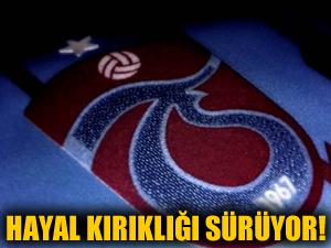 Trabzonspor'da hayal kırıklığı sürüyor
