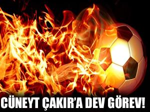 Çakır'a Şampiyonlar Ligi'nde dev görev!