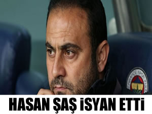 Hasan Şaş'tan isyan!