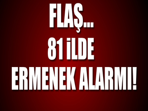 FLAŞ! 81 İlde Ermenek alarmı!