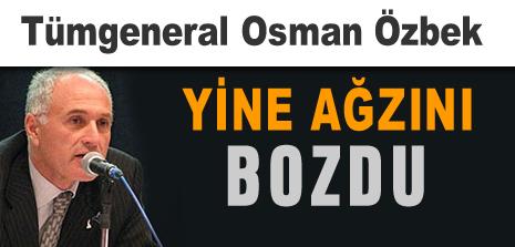 Emekli Tümgeneral Osman Özbek yine ağzını bozdu