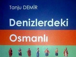 Tanju Demir'in 'Denizlerdeki Osmanlı' Kitabı Yayımlandı
