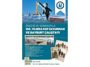 Bayburt Üniversitesi Tarafından Öncesi Ve Sonrasıyla 100. Yılında Kop Savunması Ve Bayburt Çalıştayı Düzenlenecek