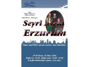 Seyr-i Alem Erzurum Sahne Alıyor