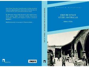 """Erdal Güzel'in Yeni Kitabı """"Erzurum'dan Güzel Hatıralar"""" Kitap Fuarında Okuyucuyla Buluşacak"""