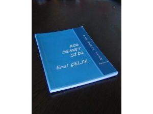 Şair Erol Çelik'in 'Bir Demet Şiir' Kitabı Piyasaya Çıktı