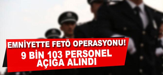Emniyette FETÖ operasyonu: 9 bin 103 personel açığa alındı