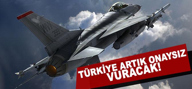 Türkiye artık onaysız vuracak!