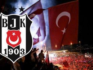 Beşiktaş: 15 Temmuz şehitlerimiz asla unutulmayacak