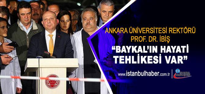 Ankara Üniversitesi Rektörü Prof. Dr. İbiş: Ağır bir beyin hasarı ve hayati tehlike her an var