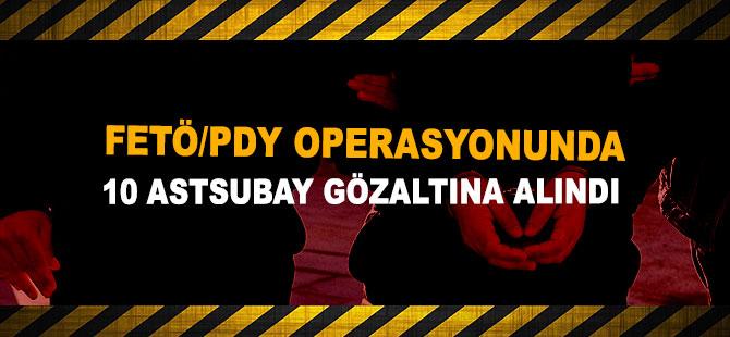 FETÖ/PDY operasyonunda 10 astsubay gözaltına alındı