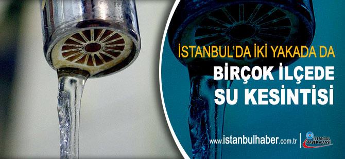 İstanbul'da iki yakada da birçok ilçede su kesintisi