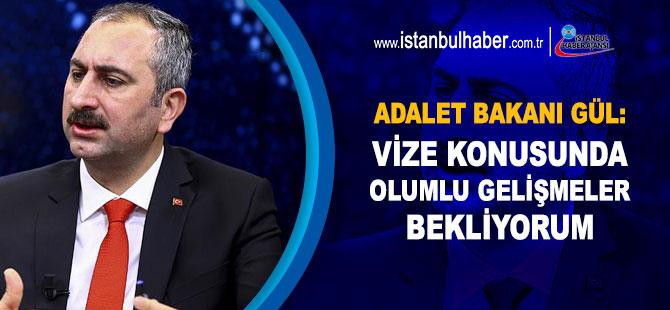 Adalet Bakanı Gül: 'Vize konusunda olumlu gelişmeler bekliyorum'