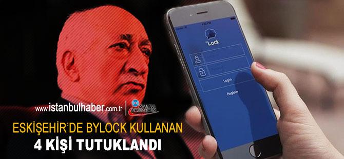 Eskişehir'de ByLock kullanan 4 kişi tutuklandı
