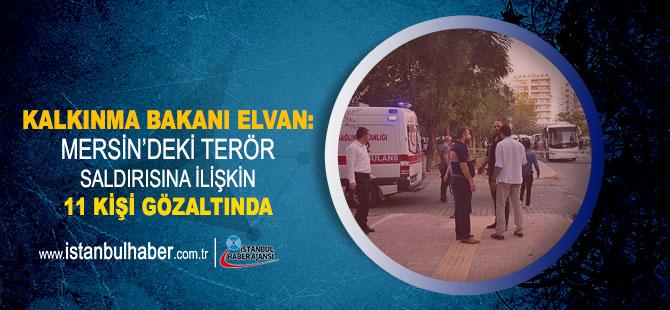 Kalkınma Bakanı Elvan: Mersin'deki terör saldırısına ilişkin 11 kişi gözaltında