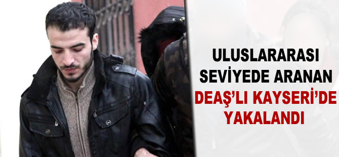 Uluslararası seviyede aranan DEAŞ'lı terörist, Kayseri'de yakalandı