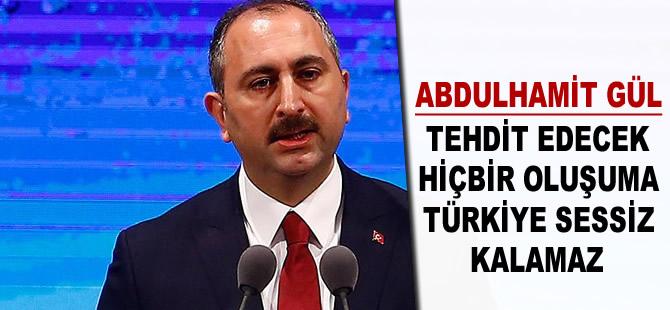 Adalet Bakanı Gül: Tehdit edecek hiçbir oluşuma Türkiye sessiz kalamaz