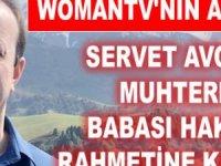 WomanTV Yönetim Kurulu Başkanı Servet Avcı'nın muhterem babası vefat etti