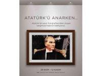 'Atatürk'ü Anarken' sergisi 29 Ekim'de ziyarete açılıyor