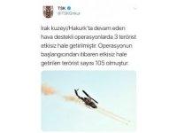 """TSK: """"Irak'ın kuzeyi Hakurk'ta devam eden hava destekli operasyonlarda 3 terörist etkisiz hale getirilmiştir. Operasyonun başlangıcından itibaren etkisiz hale getirilen terörist sayısı 105 olmuştur."""""""