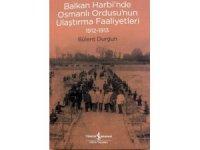 Balkan Harbi'nde Osmanlı Ordusu'nun Ulaştırma Faaliyetleri 1912-1913, raflarda