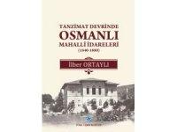 """İlber Ortaylı'nın kaleminden """"Tanzimat Devrinde Osmanlı Mahallî İdareleri"""""""