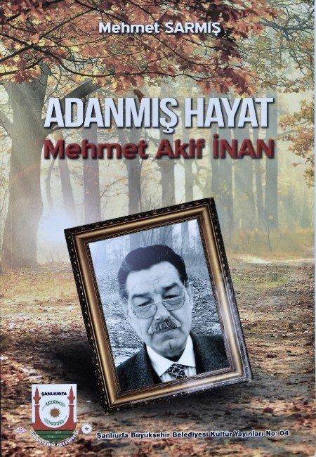 """Yazar Mehmet Sarmış'ın """"Adanmış Hayat Mehmet Akif İnan"""" Kitabı Büyük İlgi Gördü"""