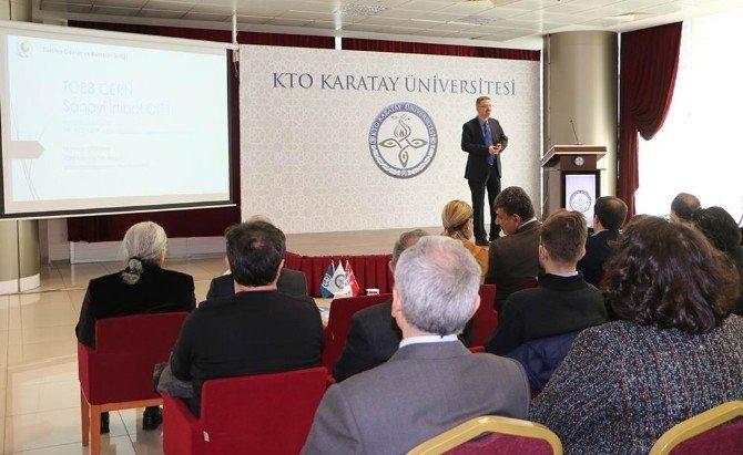 CERN Tanıtım Ve Bilgilendirme Toplantısı KTO Karatay Üniversitesi'nde Yapıldı