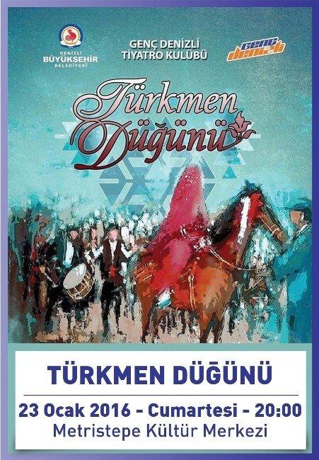 'Türkmen Düğünü' Adlı Oyun Cumartesi Günü Sahnelenecek