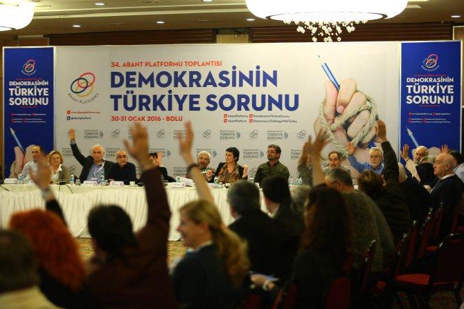 34. Abant Platformu: Hukuk ve demokrasi dışı dayatmalar asla kabul edilemez